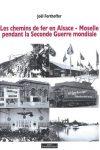 Les chemins de fer en Alsace-Moselle pendant la Seconde Guerre Mondiale